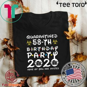 #Quarantine Birthday T-Shirt 58th Birthday Party 2020 None of You are Invited Shirt